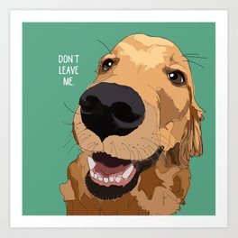 Golden Retriever-Don't leave me! Art Print