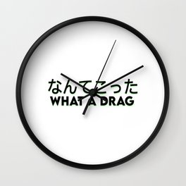 What a Drag - Japanese Wall Clock