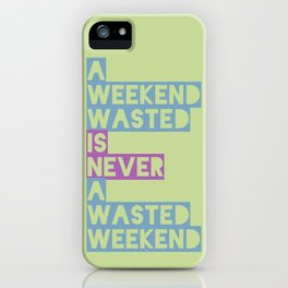A Weekend Wasted (Colour) iPhone Case