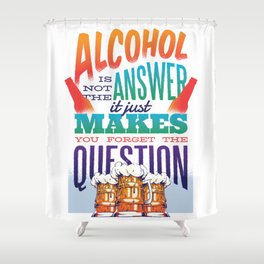 Alcohol makes you forget Shower Curtain
