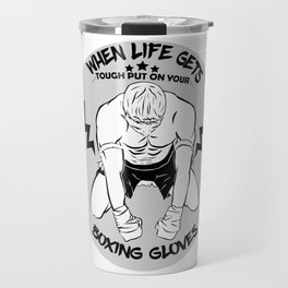 WHEN LIFE GETS TOUGH PUT ON YOUR BOXING GLOVES Travel Mug