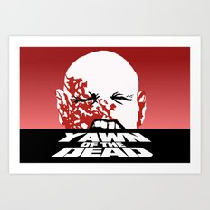 yawn of the dead Art Print
