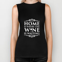 Home is Where the Wine is Waiting Alcohol T-Shirt Biker Tank