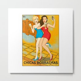 Chicas Borrachas Mexican Card Game Drinking Beer Drunk Girls T-Shirt Metal Print