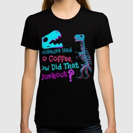 Dinosaurs Had No Coffee how Did That Work Out T-shirt