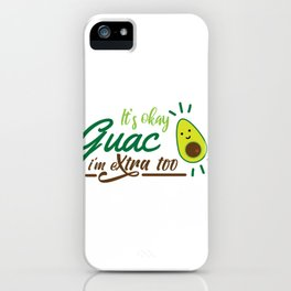 It's okay guac I'm extra too iPhone Case