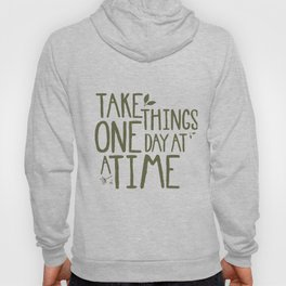 Take Things One Day At A Time Hoody