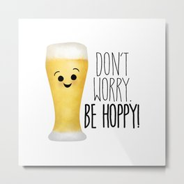 Beer | Don't Worry Be Hoppy Metal Print