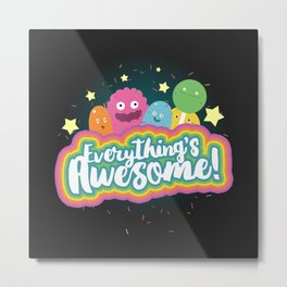 Everything's Awesome! Metal Print