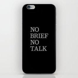 no brief no talk iPhone Skin