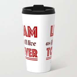 Dream as if you'll live forever, live as if you'll die today. Travel Mug