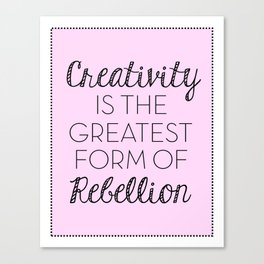 Creativity is the Greatest form of Rebellion - Pink Canvas Print