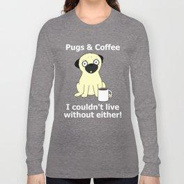Pugs and Coffee Long Sleeve T-shirt