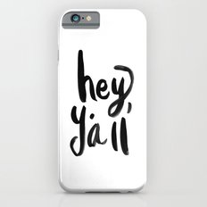 Hey Y'all brushed lettering Slim Case iPhone 6