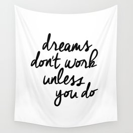 Dreams Don't Work Unless You Do black and white modern typographic quote canvas wall art home decor Wall Tapestry