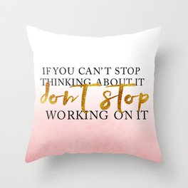 Don't stop working on it Throw Pillow