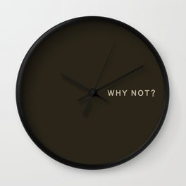 Why Not? Wall Clock