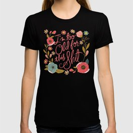 Pretty Swe*ry: I'm Too Old for This Shit T-shirt