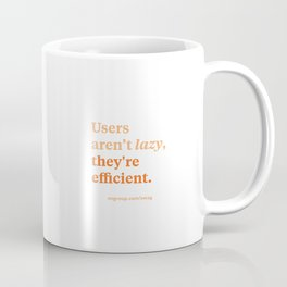 Users aren't lazy, they're efficient Coffee Mug