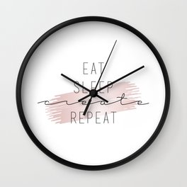 Eat Sleep Create Repeat Typography Sign Wall Clock