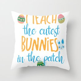 Cute I Teach The Cutest Bunnies In The Patch Easter product Throw Pillow