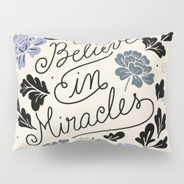 I Believe in Miracles Pillow Sham