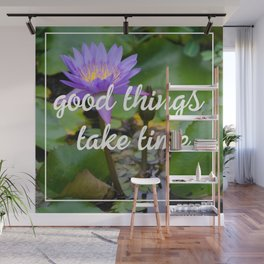 Good things take time inspirational quote photography flower Wall Mural