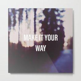 Make it your way | Inspirational quote | Path through forest Metal Print