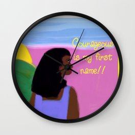 Courageous is my first name!! Wall Clock