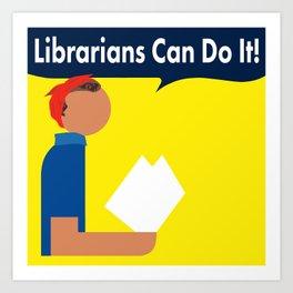 Librarians Can Do It! Art Print