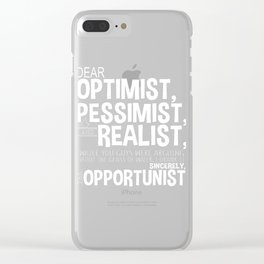 Dear Optimist, Pessimist, and Realist Clear iPhone Case