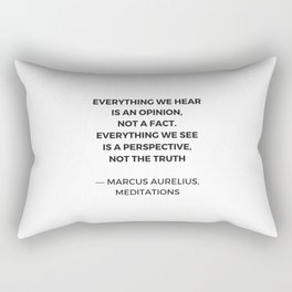 Stoic Inspiration Quotes - Marcus Aurelius Meditations - Everything we hear is an opinion not a fact Rectangular Pillow