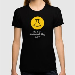 Pi Day - Have an irrational day (Black) T-shirt