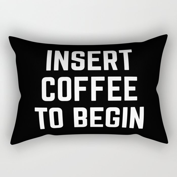 Insert Coffee Funny Quote Rectangular Pillow
