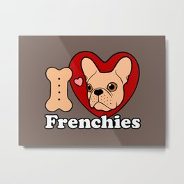 I Love Frenchies design for all the Frenchie Lovers Metal Print