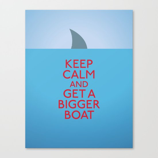 Get a bigger boat Canvas Print