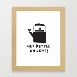 Get Kettle on Love Framed Art Print