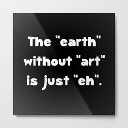 Earth Without Art Metal Print