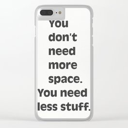 You don't need more space. You need less stuff. Clear iPhone Case