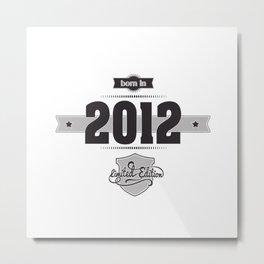 Born in 2012 Metal Print