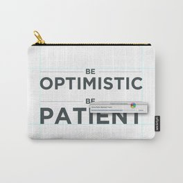 Be patient. Be Optimistic. A PSA for stressed creatives. Carry-All Pouch