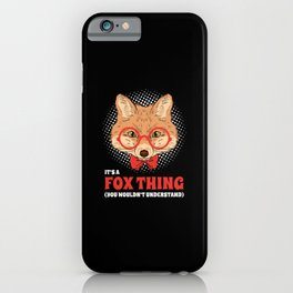 It's A Fox Thing You Wouldn't Understand iPhone Case