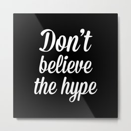 Don't Believe The Hype Quote Metal Print