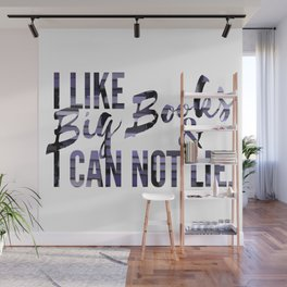 I like Big Books & Can not Lie. Wall Mural