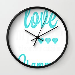 I never knew how much I love my heart could hold til someone called me Grammy Wall Clock