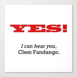 I can hear you Clem Fandango Canvas Print