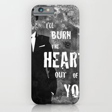 I'll Burn the Heart Out of You Slim Case iPhone 6s