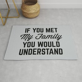 If You Met My Family (Gray) Funny Quote Rug