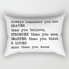 Always remember you are BRAVER than you believe, STRONGER than you seem, SMARTER than you think & LO Rectangular Pillow