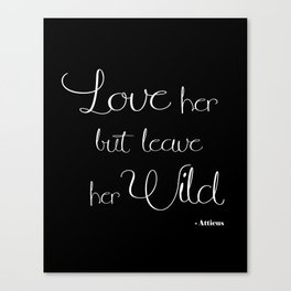 Love her but leave her wild Canvas Print